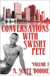Conversations with Swishy Pete Volume I - A. Scott Boddie
