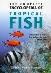 The Complete Encyclopedia of Tropical Fish: How to Keep, Feed and Care for Your Tropical Fish - Esther J.J. Verhoef-Verhallen