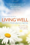 Living Well with Pain and Illness: The Mindful Way to Free Yourself from Suffering - Vidyamala Burch