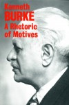 A Rhetoric of Motives - Kenneth Burke
