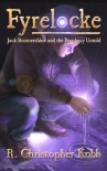 Fyrelocke: Jack Boomershine and the Prophecy Untold - R. Christopher Kobb