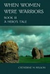 A Hero's Tale (When Women Were Warriors,  #3) - Catherine M. Wilson