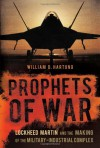 Prophets of War: Lockheed Martin and the Making of the Military-Industrial Complex - William D. Hartung