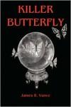 Killer Butterfly - James R. Vance