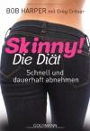 Skinny! Die Diät: Schnell und dauerhaft abnehmen - Bob Harper;Greg Critser