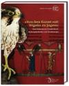 Von der Kunst mit Vögeln zu jagen: Das Falkenbuch Friedrichs II. - Mamoun Fansa, Carsten Ritzau