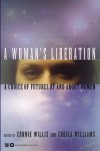 A Woman's Liberation: A Choice of Futures by and About Women - Connie Willis, Sheila Williams