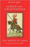 The Service of Ladies: An Autobiography (First Person Singular) - Ulrich von Liechtenstein