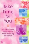 Take Time for You: A Book to Inspire Happy, Healthy, Stress-Free Living for Women - Mary Butler, Diane Mastromarino