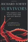 Survivors: The Animals and Plants That Time Has Left Behind. Richard Fortey - Richard Fortey