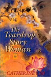 The Teardrop Story Woman: A Novel - Catherine Lim
