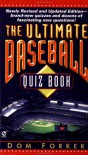 The Ultimate Baseball Quiz Book: (Third Revised Edition) - Dom Forker