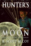 Hunter's Moon: Visceral Tales of Terror - R. Scott McCoy