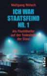 Ich War Staatsfeind Nr. 1. Fluchthelfer Auf Der Todesliste Der Stasi - Wolfgang Welsch