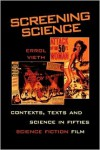 Screening Science: Contexts, Texts, and Science in Fifties Science Fiction Film - Errol Vieth