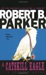 A Catskill Eagle - Robert B. Parker