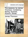 The seasons, by James Thomson. Containing Spring, Summer, Autumn, Winter. - James Thomson