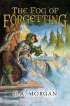 The Fog of Forgetting (Five Stones Trilogy) - G. A. Morgan