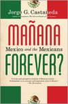 Manana Forever?: Mexico and the Mexicans - Jorge G. Castaneda