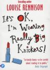 It's OK, I'm Wearing Really Big Knickers!  - Louise Rennison