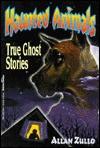 Haunted Animals: True Ghost Stories - Allan Zullo