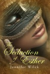 The Seduction of Esther - Jennifer Wilck