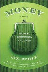 Money, A Memoir: Women, Emotions, and Cash - Liz Perle