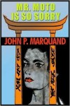 Mr. Moto Is So Sorry - John P. Marquand, Johnathan Marosz