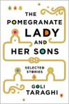 The Pomegranate Lady and Her Sons: Selected Stories - Goli Taraghi, Sara Khalili