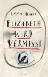 Elizabeth wird vermisst: Roman - Emma Healey