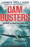 Dam Busters: The Race to Smash the Dams, 1943 - James Holland