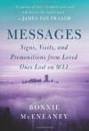 Messages: Signs, Visits, and Premonitions from Loved Ones Lost on 9/11 - Bonnie McEneaney