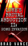 Luke's Brutal Abduction II - Home Invasion - Brad Vance