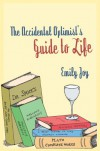 The Accidental Optimist's Guide to Life - Emily Joy