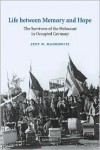 Life between Memory and Hope: The Survivors of the Holocaust in Occupied Germany - Zeev W. Mankowitz