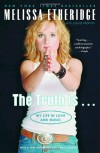 The Truth Is . . .: My Life in Love and Music - Melissa Etheridge, Laura Morton
