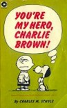 You're My Hero, Charlie Brown - Charles M. Schulz