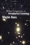 New Perspectives in Astrophysical Cosmology - Martin Rees