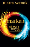 Marked: A Two Halves Novella - Marta Szemik