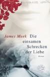 Die einsamen Schrecken der Liebe - James Meek