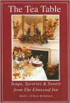 The Tea Table: Soups, Savories & Sweets from the Elmwood Inn - Bruce Richardson