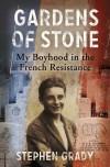 Gardens of Stone: My Boyhood in the French Resistance - Stephen Grady;Michael Wright