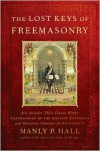 The Lost Keys of Freemasonry (Also Includes: Freemasonry of the Ancient Egyptians / Masonic Orders of Fraternity) - Manly P. Hall