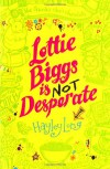 Lottie Biggs is (Not) Desperate - Hayley Long