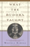 What the Buddha Taught: Revised and Expanded Edition with Texts from Suttas and Dhammapada - Walpola Rahula, Paul Demiéville