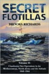 Secret Flotillas: Clandestine Sea Lines in the Western Mediterranean and North Africa and the Adriatic, 1940-1944 (Secret Flotillas) - Brooks Richards
