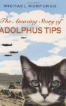 The Amazing Story Of Adolphus Tips - Michael Morpurgo