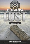 Finding Lost - Season Six: The Unoffical Guide - Nikki Stafford