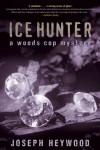 Ice Hunter: A Woods Cop Mystery - Joseph Heywood