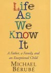 Life As We Know It: A Father, a Family, and an Exceptional Child - Michael Bérubé